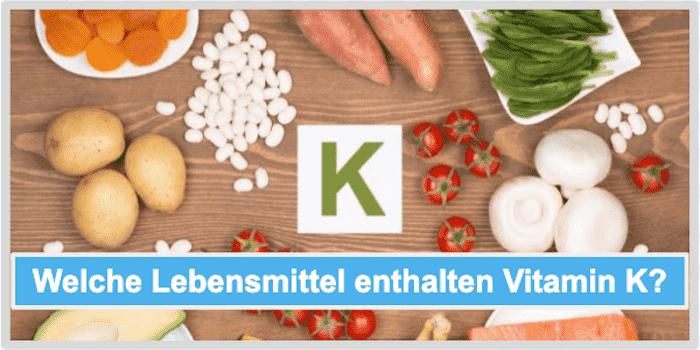 Welche Lebensmittel enthalten Vitamin K